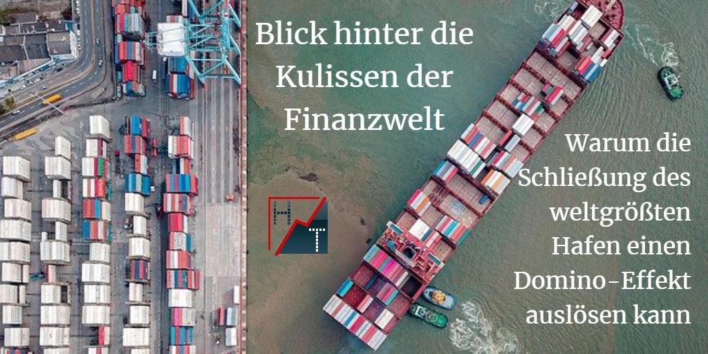 Blick hinter die Kulissen der Finanzwelt: Warum die Schließung des weltgrößten Hafen einen Domino-Effekt auslösen kann