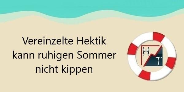 Vereinzelte Hektik kann ruhigen Sommer nicht kippen + Heibel-Ticker Info-Kicker 21-28